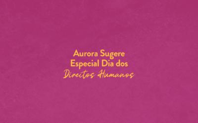 Aurora Sugere: inspirações para o Dia Internacional dos Direitos Humanos deste 2020
